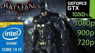 Batman Arkham Knight: GTX 1050 ti - 1080p - 900p - 720p - i3 and i5 (Simulated)