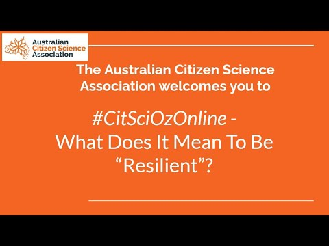 CitSciOzOnline: Resilience -  Dr Groff Garrett, Jo White, Adrian Turner – What Does it Mean to be Resilient?