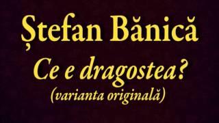 Stefan Banica - Ce e dragostea? (var.originala)