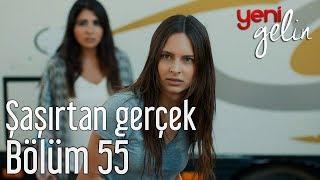 Yeni Gelin 55. Bölüm - Şaşırtan Gerçek