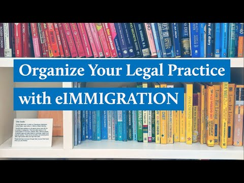 How To Keep Your Legal Practice Organized With EIMMIGRATION