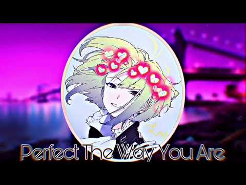 Nightcore ~ Perfect The Way You Are