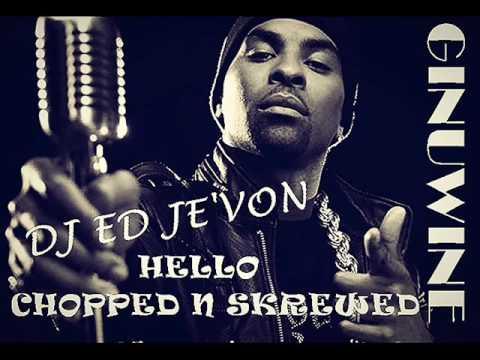 GINUWINE   HELLO CHOPPED N SKREWED DJ ED JE'VON
