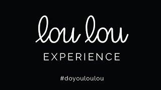 The lou lou experience