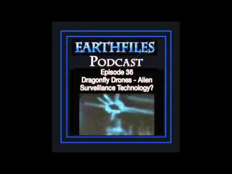 Earthfiles Podcast 36 - Dragonfly Drones – Alien Surveillance Technology?