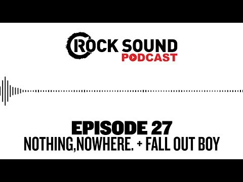 Rock Sound Podcast #027 - nothing,nowhere. + Fall Out Boy's Pete Wentz