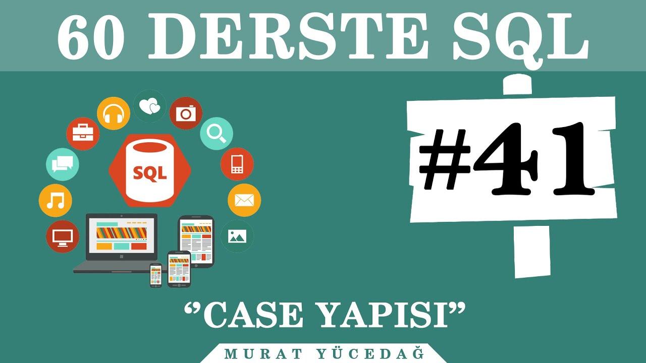 SQL Ders 41 Case Yapısı