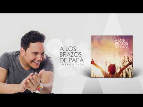 Gilberto Daza - A los brazos de Papá - Álbum completo