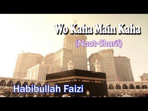 Wo Kaha Main Kaha ☪☪ Latest Naat Sharif New Videos ☪☪ Habibullah Faizi [HD]