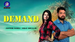 Demand | डिमांड | Jaiveer nehra | Sirat Bhullar | new haryanvi song 2019 | Sunil Khayaliwala |guru j