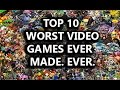 Top 10 Worst Video Games Ever Made. Ever.