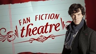 Sherlock Got the D - FAN FICTION THEATRE