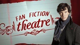 Sherlock Got the D - FAN FICTION THEATRE