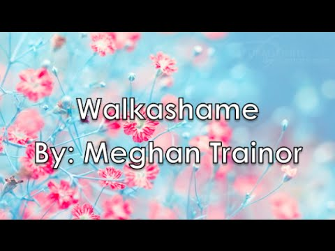 Walkashame  Meghan Trainor Lyrics