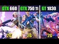 GTX 750 Ti vs GTX 660 vs GT 1030 Fortnite