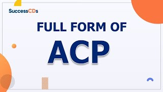 ACP Full form | What is full form of ACP - SuccessCDs Full Forms