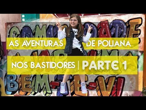 BASTIDORES: AS AVENTURAS DE POLIANA 😍  1