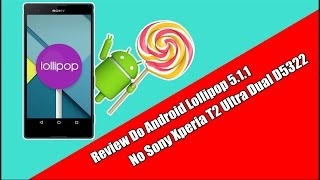 Review Android Lollipop 5.1.1 No Sony Xperia T2 Ultra Dual