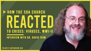 How Seventh-day Adventists Reacted to Crises: Viruses, WWI, & WWII   Interview with Dr. David Trim