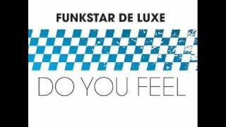 Funkstar De Luxe - Do You Feel (Original Mix)