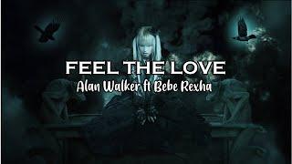 Alan Walker ft Bebe Rexha - Feel The Love(Lyrics)
