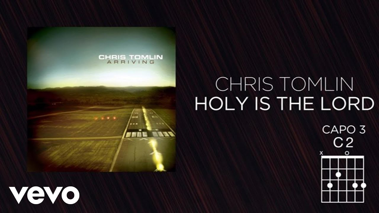 Chris tomlin holy is the lord lyrics and chords youtube hexwebz Images