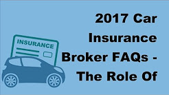 2017 Car Insurance Broker FAQs  | The Role Of The Car Insurance Broker