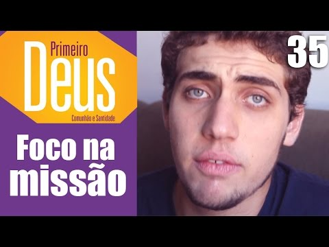 Foco na Missão | PRIMEIRO DEUS #35