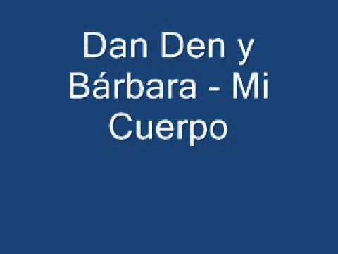 Dan Den y Bárbara - Mi Cuerpo