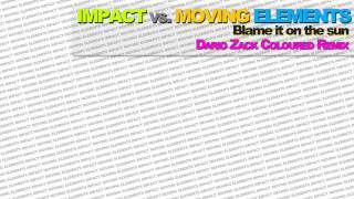 Impact vs Moving Elements - Blame It On The Sun (Dario Zack Coloured Remix)