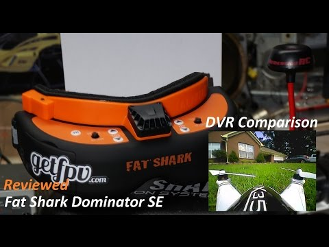 Fat Shark Dominator SE Review and DVR footage DX600 Comparison