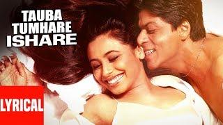 """"""" Tauba Tumhare"""" Lyrical Chalte Chalte Shah Rukh Khan Rani Mukherjee"""
