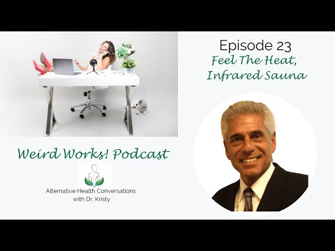 Feel The Heat, Infrared Sauna: The Weird Works! Podcast Episode 23