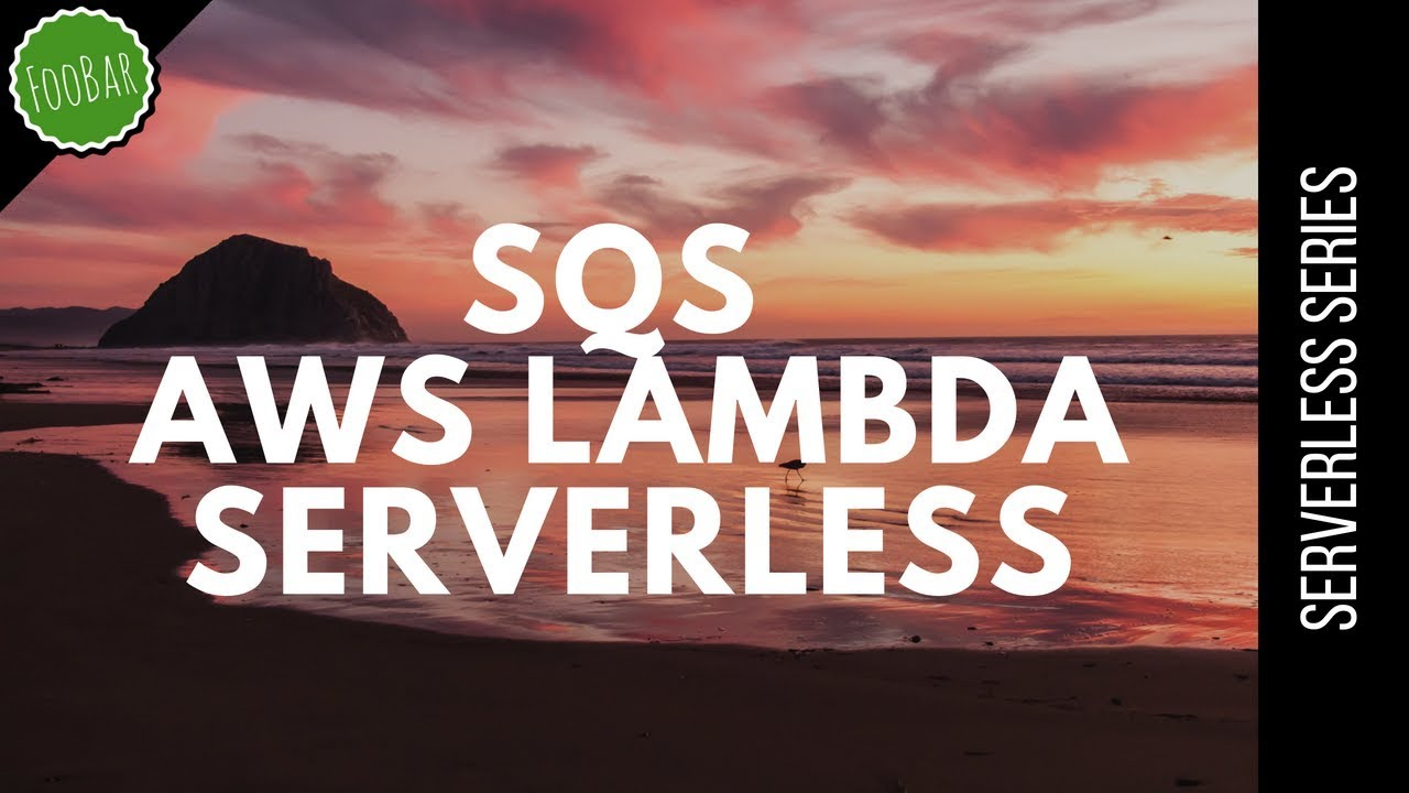 Triggering AWS Lambda with SQS message using Serverless Framework | FooBar