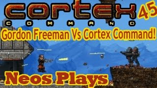 Gordon Freeman Vs Cortex Command! (The One Free Man) Cortex Command #45 | Neos Plays