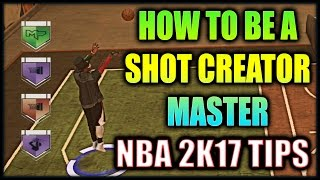 how to master the shot creator archetype nba 2k17 tips