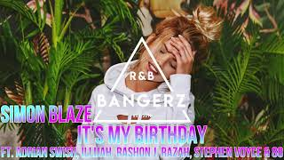 SIMON BLAZE - Its' My Birthday (ft. Adrian Swish, ILLIJAH, Rashon J, Razah, Stephen & 88