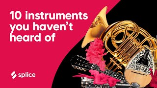 10 Instruments you've heard but HAVEN'T heard of...