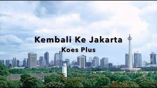 KOES PLUS - KEMBALI KE JAKARTA (Lirik Video)