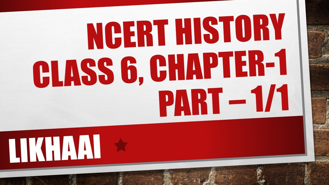 What, Where, How and When (Ch-1 HISTORY Class 6 Part 1/1) - YouTube