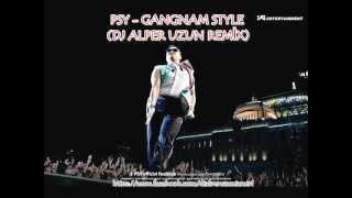 PSY - GANGNAM STYLE DJ ALPER UZUN REMİX