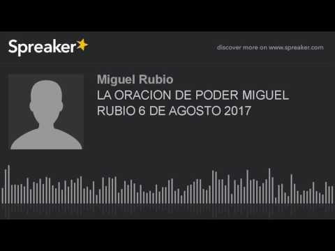 LA ORACION DE PODER MIGUEL RUBIO 6 DE AGOSTO 2017 (part 1 of 3, made with Spreaker)