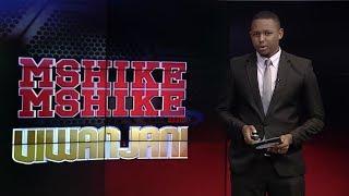 MSHIKEMSHIKE VIWANJANI   -     AZAM TV     18/1/2019