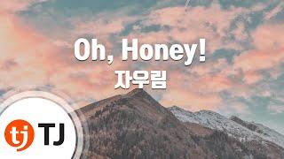 [TJ노래방] Oh, Honey! - 자우림 (Oh, Honey! - Jaurim) / TJ Karaoke