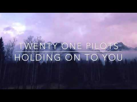 Holding On To You - Twenty One Pilots // Lyrics