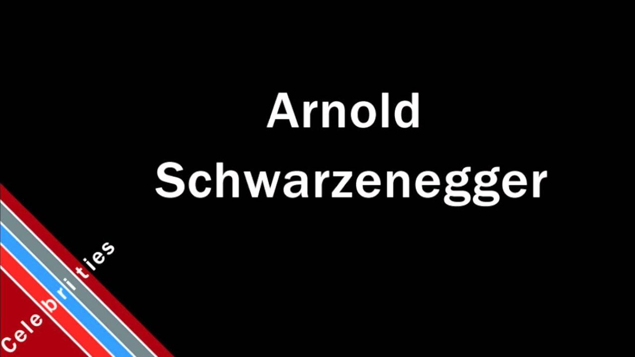 How to Pronounce Arnold Schwarzenegger