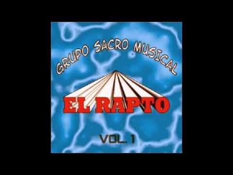 Grupo Sacro Musical - El Rapto Vol 1