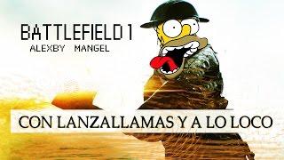 CON LANZALLAMAS Y A LO LOCO - BATTLEFIELD 1