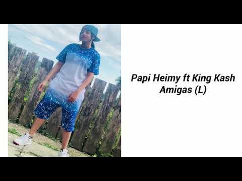 Papi Heimi Ft King Kash ( Amigas L Liric Video 🌈🔥)