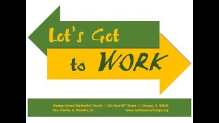 """Wesley UMC (Chicago) July 25, 2021   """"When Worshipers Go to Work""""   Rev. Charles A. Woolery, Sr."""